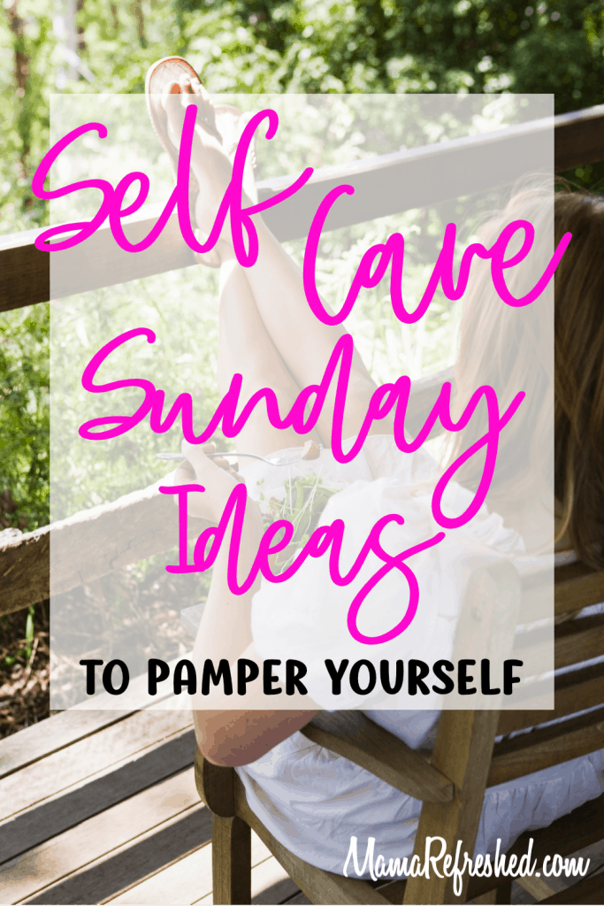 Self Care Sunday Ideas to Pamper Yourself